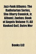 Jazz-Funk Albums: The Radiolarian Series, She (Harry Connick, JR. Album), Zaebos: Book of Angels Volume 11, All Kooked Out!, Outre Mer
