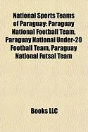 National Sports Teams of Paraguay: Paraguay National Football Team, Paraguay National Under-20 Football Team, Paraguay National Futsal Team