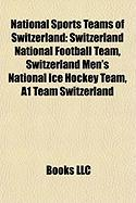 National Sports Teams of Switzerland: Switzerland National Football Team, Switzerland Men's National Ice Hockey Team, A1 Team Switzerland