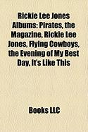 Rickie Lee Jones Albums: Pirates, the Magazine, Rickie Lee Jones, Flying Cowboys, the Evening of My Best Day, It's Like This