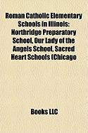 Roman Catholic Elementary Schools in Illinois: Northridge Preparatory School, Our Lady of the Angels School, Sacred Heart Schools (Chicago