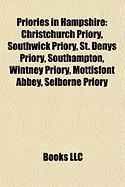 Priories in Hampshire: Christchurch Priory, Southwick Priory, St. Denys Priory, Southampton, Wintney Priory, Mottisfont Abbey, Selborne Prior
