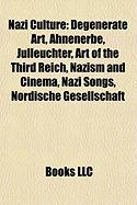 Nazi Culture: Degenerate Art, Ahnenerbe, Julleuchter, Art of the Third Reich, Nazism and Cinema, Nazi Songs, Nordische Gesellschaft