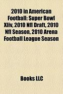 2010 in American Football: Super Bowl XLIV, 2010 NFL Draft, 2010 NFL Season, 2010 Arena Football League Season