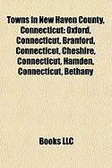 Towns in New Haven County, Connecticut: Oxford, Connecticut, Branford, Connecticut, Cheshire, Connecticut, Hamden, Connecticut, Bethany