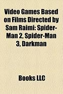 Video Games Based on Films Directed by Sam Raimi (Study Guide): Spider-Man 2, Spider-Man 3, Darkman
