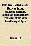 1836 Disestablishments: Mexican Texas, Arkansas Territory, Pendleton's Lithography, Treasurer of the Navy, Presidency of Agra