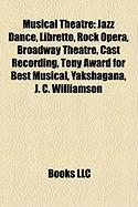 Musical Theatre: Jazz Dance, Libretto, Rock Opera, Broadway Theatre, Cast Recording, Tony Award for Best Musical, Yakshagana, J. C. Wil