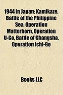 1944 in Japan: Kamikaze, Battle of the Philippine Sea, Operation Matterhorn, Operation U-Go, Battle of Changsha, Operation Ichi-Go