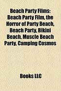 Beach Party Films (Study Guide): Beach Party Film, the Horror of Party Beach, Beach Party, Bikini Beach, Muscle Beach Party, Camping Cosmos