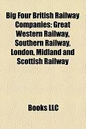 Big Four British Railway Companies: Great Western Railway, Southern Railway, London, Midland and Scottish Railway