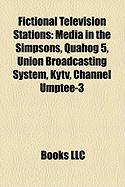 Fictional Television Stations: Media in the Simpsons, Quahog 5, Union Broadcasting System, Kytv, Channel Umptee-3