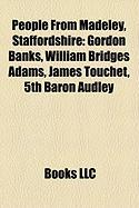 People from Madeley, Staffordshire: Gordon Banks, William Bridges Adams, James Touchet, 5th Baron Audley