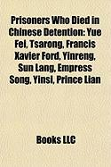 Prisoners Who Died in Chinese Detention: Yue Fei, Tsarong, Francis Xavier Ford, Yinreng, Sun Lang, Empress Song, Yinsi, Prince Lian