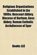 Religious Organizations Established in the 1000s: Honcourt Abbey, Diocese of Durham, Goss Abbey, Roman Catholic Archdiocese of Eger