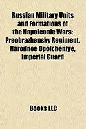 Russian Military Units and Formations of the Napoleonic Wars: Preobrazhensky Regiment, Narodnoe Opolcheniye, Imperial Guard