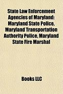 State Law Enforcement Agencies of Maryland: Maryland State Police, Maryland Transportation Authority Police, Maryland State Fire Marshal