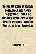 Songs Written by Buddy Holly: Not Fade Away, Peggy Sue, That'll Be the Day, True Love Ways, Crying, Waiting, Hoping, Words of Love, Everyday