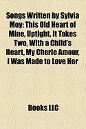 Songs Written by Sylvia Moy: This Old Heart of Mine, Uptight, It Takes Two, with a Child's Heart, My Cherie Amour, I Was Made to Love Her