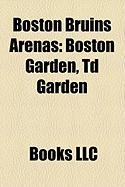 Boston Bruins Arenas: Boston Garden, TD Garden