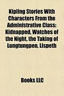 Kipling Stories with Characters from the Administrative Class (Study Guide): Kidnapped, Watches of the Night, the Taking of Lungtungpen