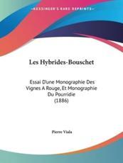 Les Hybrides-Bouschet: Essai D'Une Monographie Des Vignes a Rouge, Et Monographie Du Pourridie (1886)