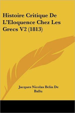 Histoire Critique de L'Eloquence Chez Les Grecs V2 (1813)