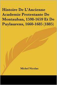 Histoire de L'Ancienne Academie Protestante de Montauban, 1598-1659 Et de Puylaurens, 1660-1685 (1885)