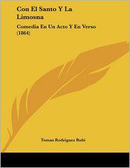 Con El Santo y La Limosna: Comedia En Un Acto y En Verso (1864)