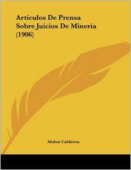 Articulos de Prensa Sobre Juicios de Mineria (1906)