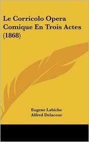 Le Corricolo Opera Comique En Trois Actes (1868)