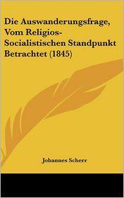 Die Auswanderungsfrage, Vom Religios- Socialistischen Standpunkt Betrachtet (1845)