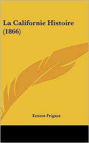La Californie Histoire (1866)
