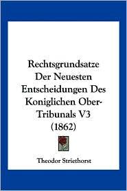 Rechtsgrundsatze Der Neuesten Entscheidungen Des Koniglichen Ober-Tribunals V3 (1862)