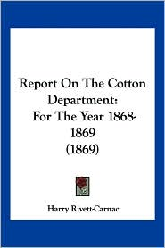 Report on the Cotton Department: For the Year 1868-1869 (1869)