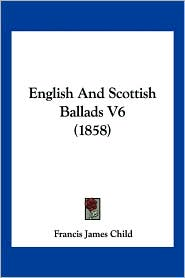 English and Scottish Ballads V6 (1858)