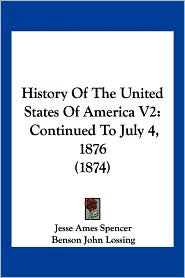 History of the United States of America V2: Continued to July 4, 1876 (1874)