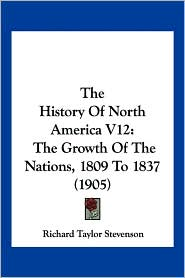 The History of North America V12: The Growth of the Nations, 1809 to 1837 (1905)