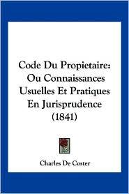 Code Du Propietaire: Ou Connaissances Usuelles Et Pratiques En Jurisprudence (1841)
