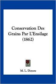 Conservation Des Grains Par L'Ensilage (1862)