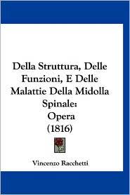 Della Struttura, Delle Funzioni, E Delle Malattie Della Midolla Spinale: Opera (1816)