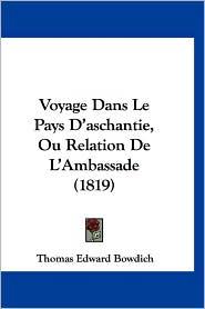 Voyage Dans Le Pays D'Aschantie, Ou Relation de L'Ambassade (1819)
