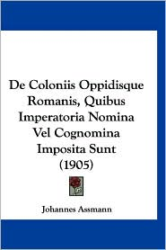 de Coloniis Oppidisque Romanis, Quibus Imperatoria Nomina Vel Cognomina Imposita Sunt (1905)