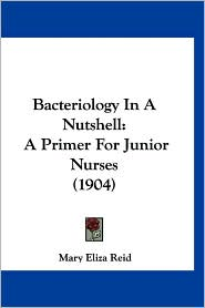 Bacteriology in a Nutshell: A Primer for Junior Nurses (1904)