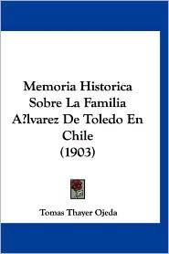 Memoria Historica Sobre La Familia Alvarez de Toledo En Chile (1903)
