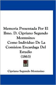 Memoria Presentada Por El Ilmo. D. Cipriano Segundo Montesino: Como Individuo de La Comision Encardaga del Estudio (1863)