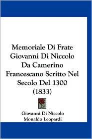 Memoriale Di Frate Giovanni Di Niccolo Da Camerino Francescano Scritto Nel Secolo del 1300 (1833)