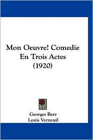 Mon Oeuvre! Comedie En Trois Actes (1920)