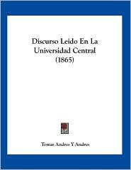 Discurso Leido En La Universidad Central (1865)