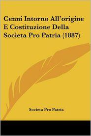 Cenni Intorno All'origine E Costituzione Della Societa Pro Patria (1887)